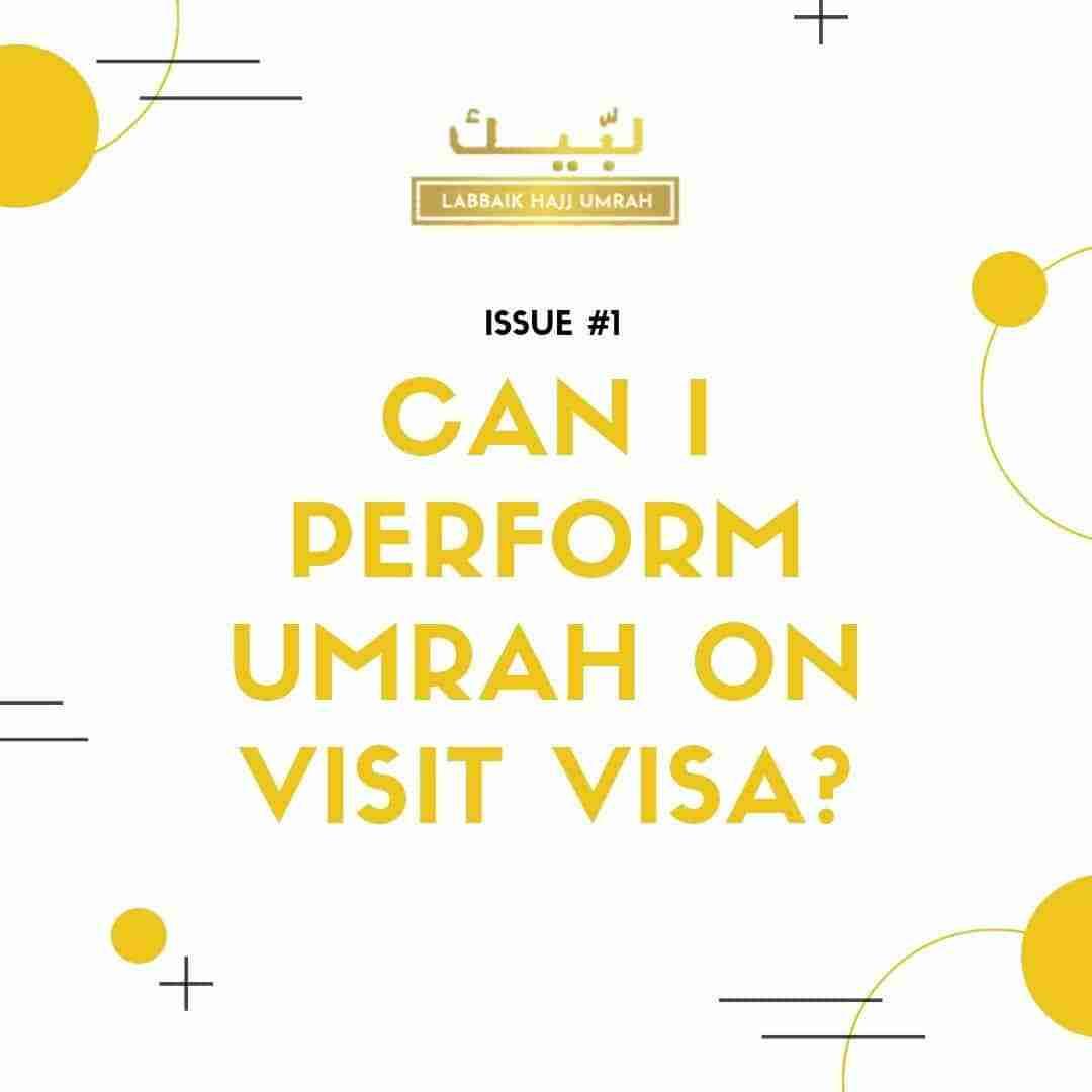 Issue #1 - Can I Perform Umrah On Visit Visa