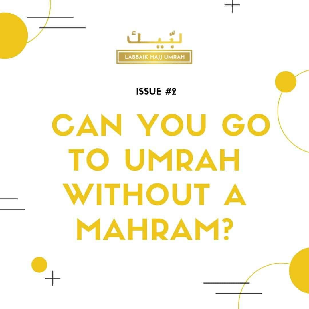 Issue #2 - Can You Go To Umrah Without A Mahram