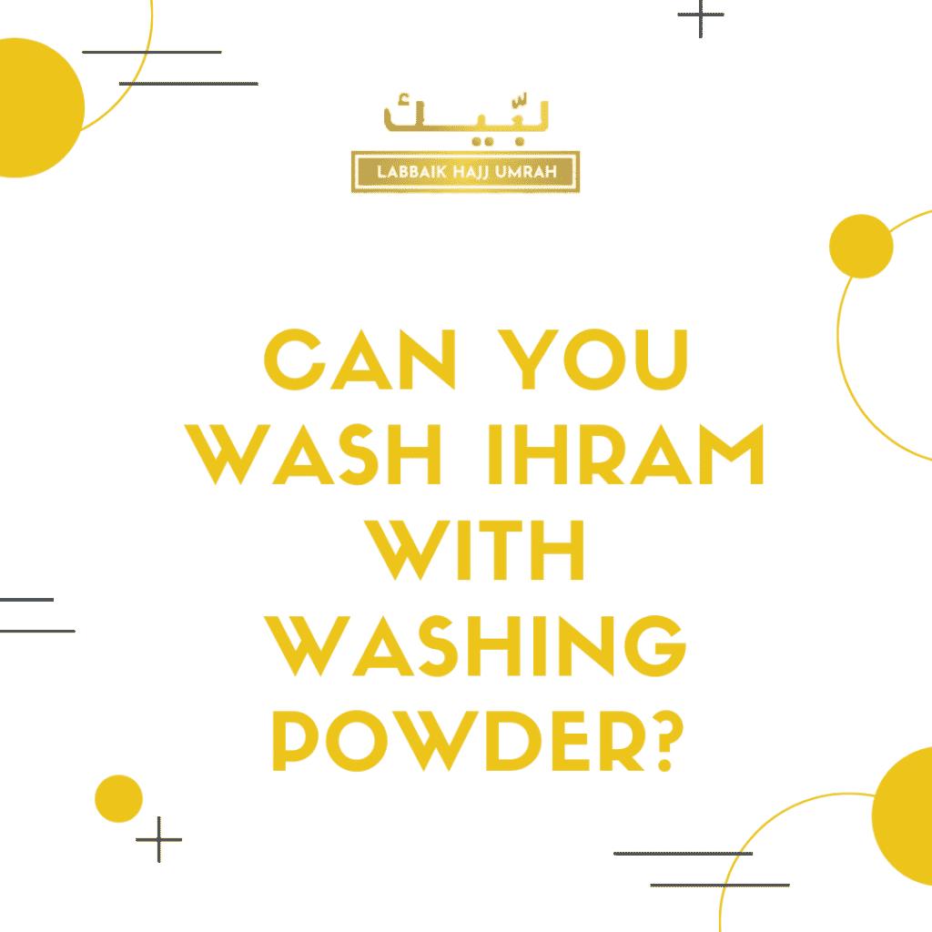 Can you wash Ihram with washing powder