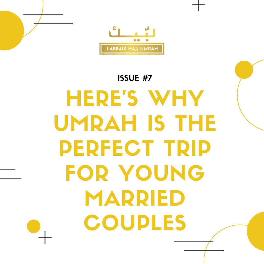 Here's Why Umrah Is The Perfect Trip For Young Married Couples