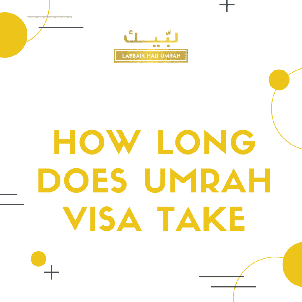 How Long Does Umrah Visa Take