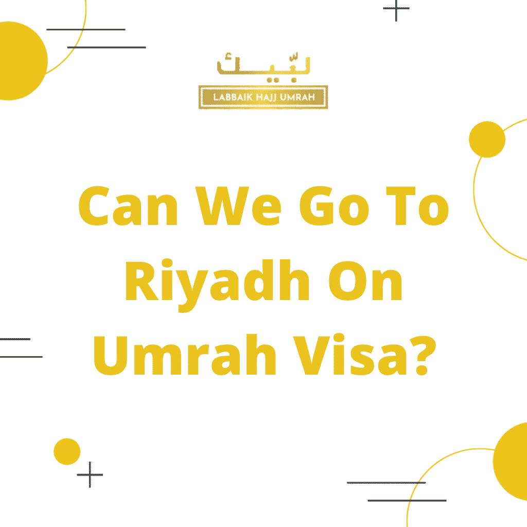 can we go to Riyadh on Umrah visa
