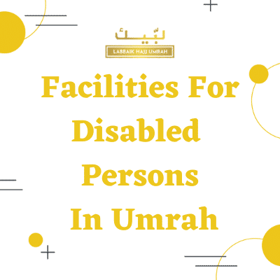 Facilities For Disabled Persons In Umrah