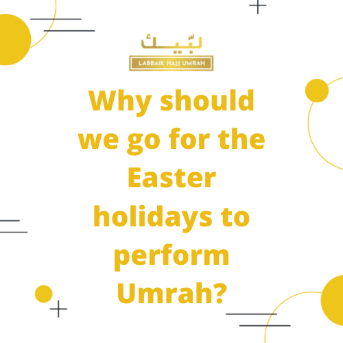 Easter holidays to perform Umrah