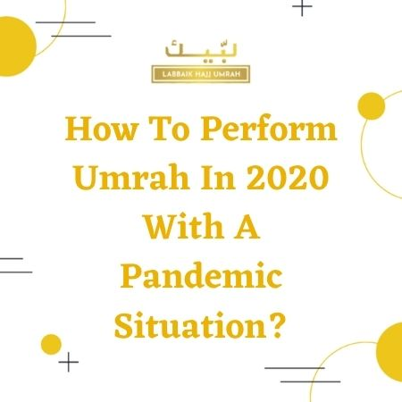 How to perform Umrah in 2020